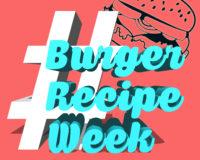 #BurgerRecipeWeek